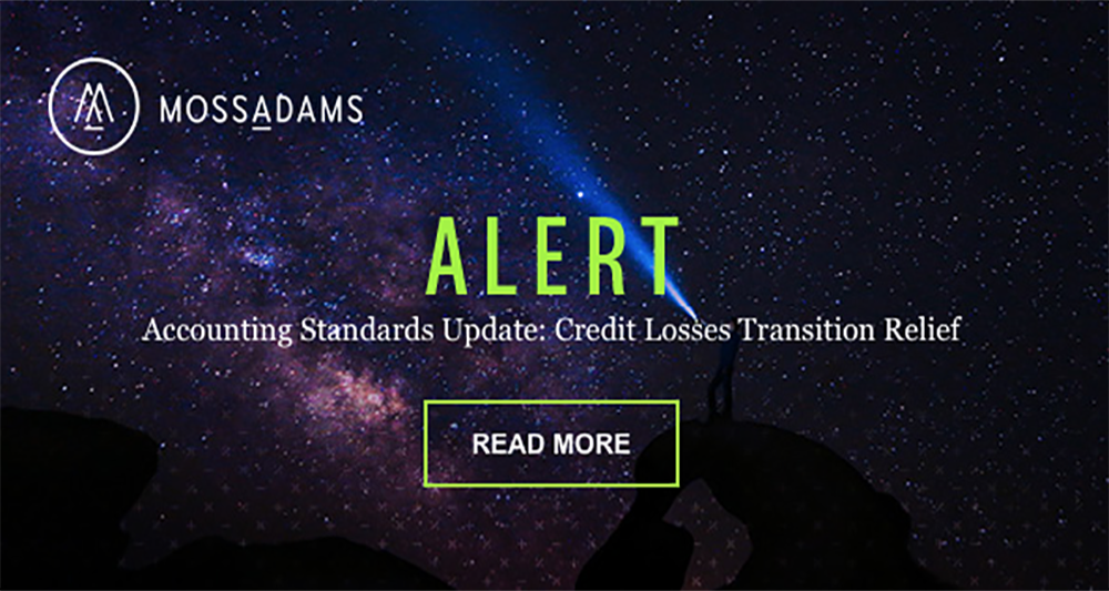 Moss Adams Alert: Credit losses standard transition relief